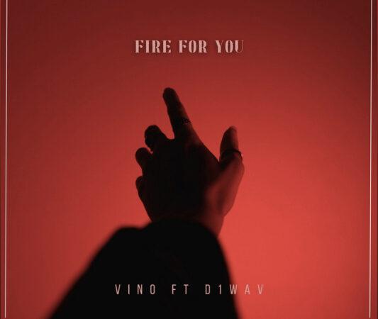 Vino ft. D1WAV – Fire For You